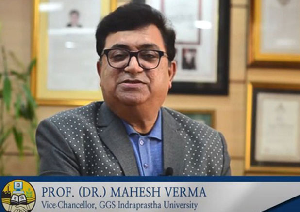 Dr. Mahesh Verma Vice-Chancellor GuruGobind Singh Indraprastha University Delhi Message for Freshers